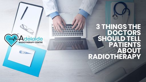 3 things the doctors should tell patients about radiotherapy
